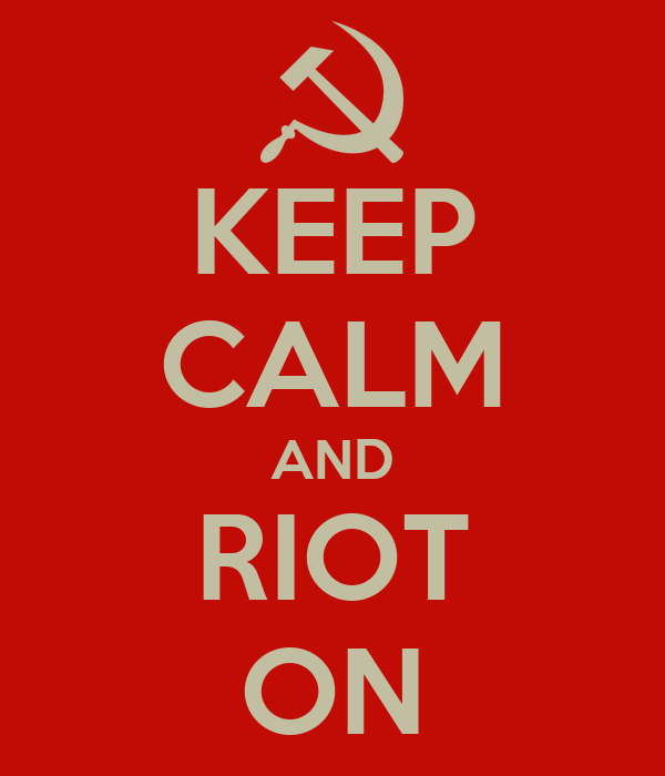 KEEP CALM AND RIOT ON