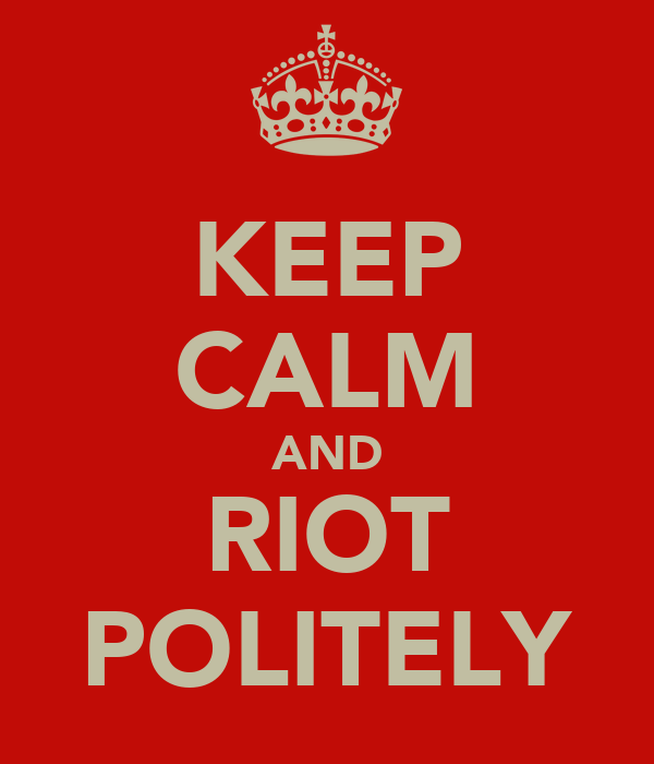 KEEP CALM AND RIOT POLITELY
