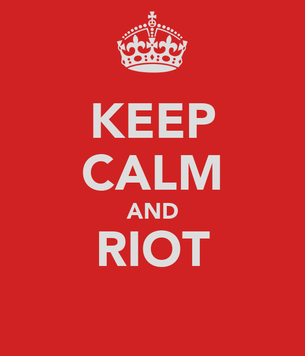 KEEP CALM AND RIOT