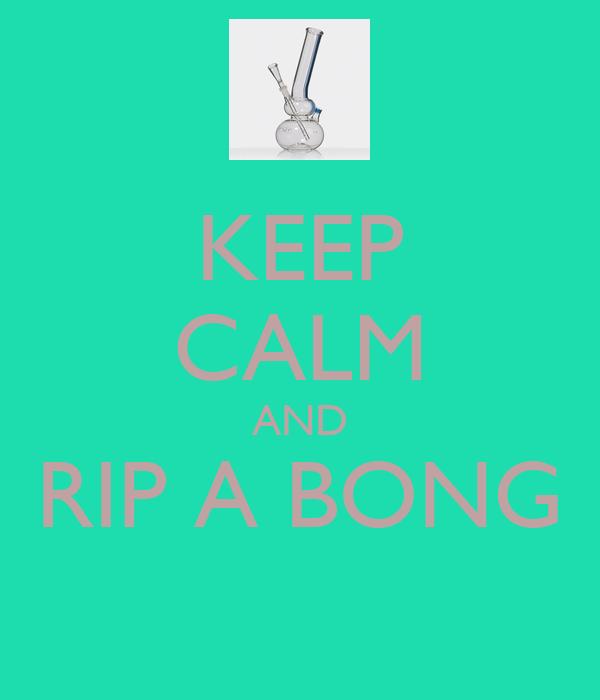 KEEP CALM AND RIP A BONG