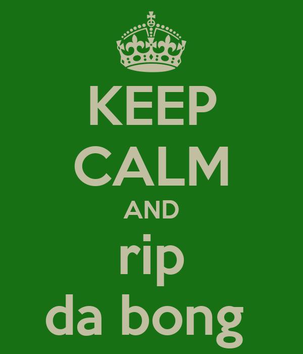 KEEP CALM AND rip da bong