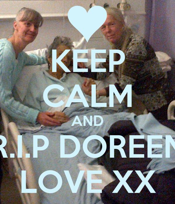 KEEP CALM AND R.I.P DOREEN LOVE XX