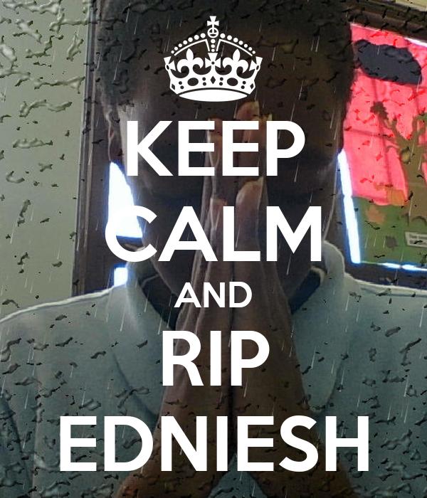 KEEP CALM AND RIP EDNIESH