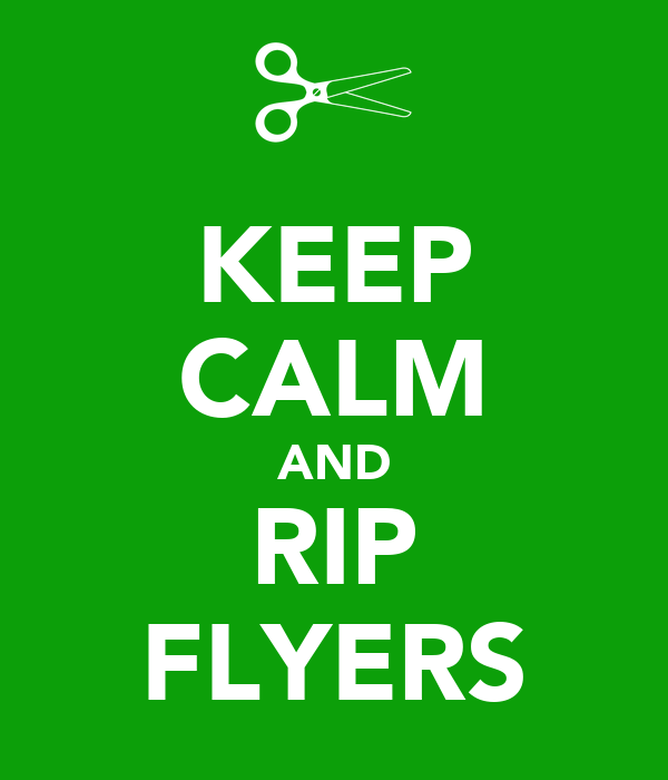 KEEP CALM AND RIP FLYERS