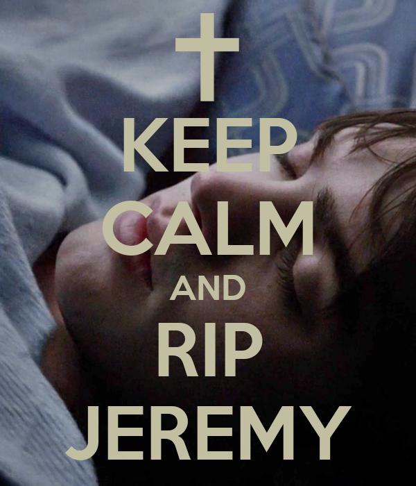 KEEP CALM AND RIP JEREMY