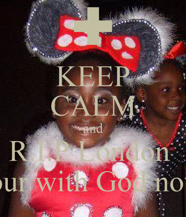 KEEP CALM and R.I.P London  your with God now