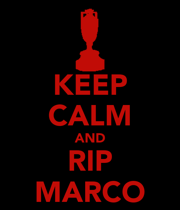 KEEP CALM AND RIP MARCO