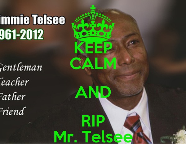KEEP CALM AND RIP Mr. Telsee