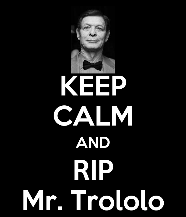 KEEP CALM AND RIP Mr. Trololo