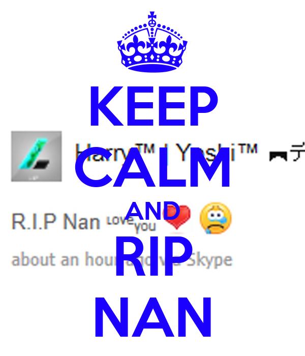 KEEP CALM AND RIP NAN