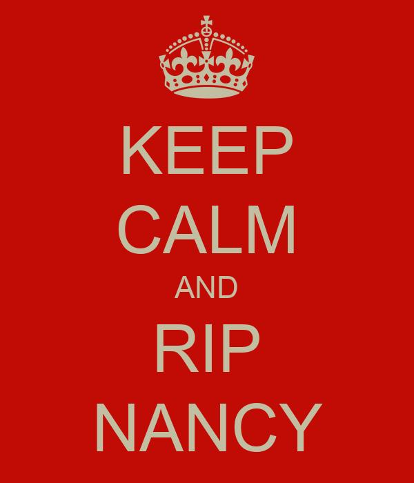 KEEP CALM AND RIP NANCY
