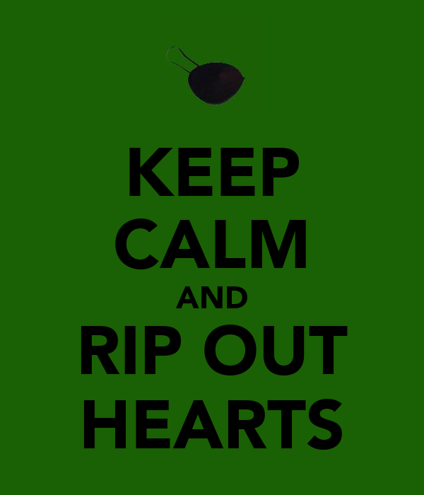 KEEP CALM AND RIP OUT HEARTS