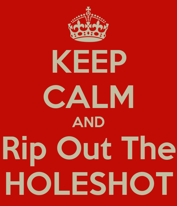 KEEP CALM AND Rip Out The HOLESHOT