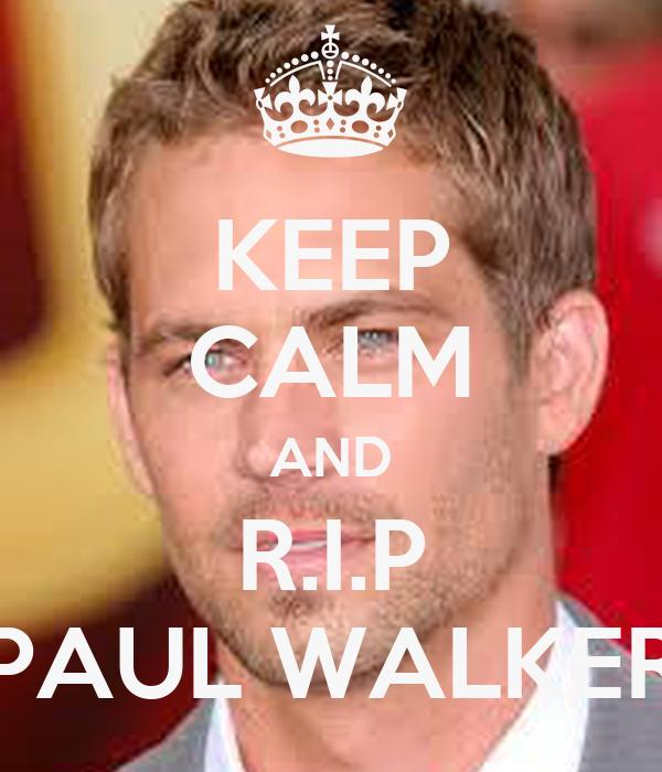 KEEP CALM AND R.I.P PAUL WALKER