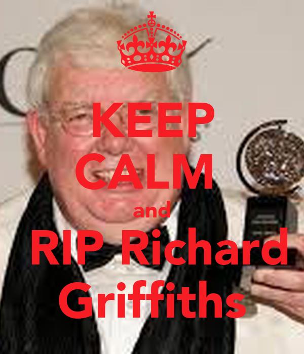 KEEP CALM  and  RIP Richard Griffiths