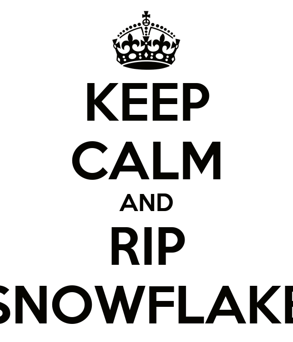 KEEP CALM AND RIP SNOWFLAKE