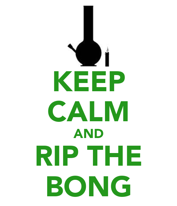 KEEP CALM AND RIP THE BONG