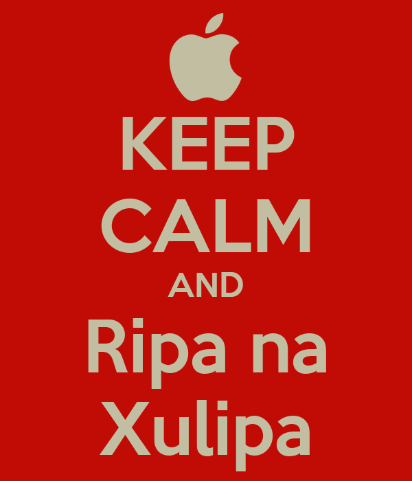 KEEP CALM AND Ripa na Xulipa
