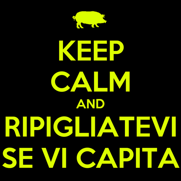 KEEP CALM AND RIPIGLIATEVI SE VI CAPITA
