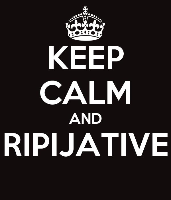 KEEP CALM AND RIPIJATIVE