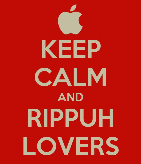 KEEP CALM AND RIPPUH LOVERS