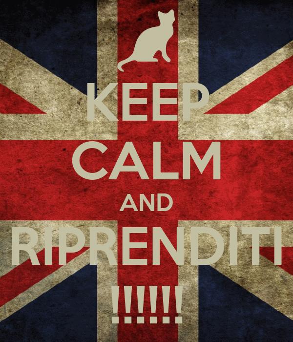 KEEP CALM AND RIPRENDITI !!!!!!