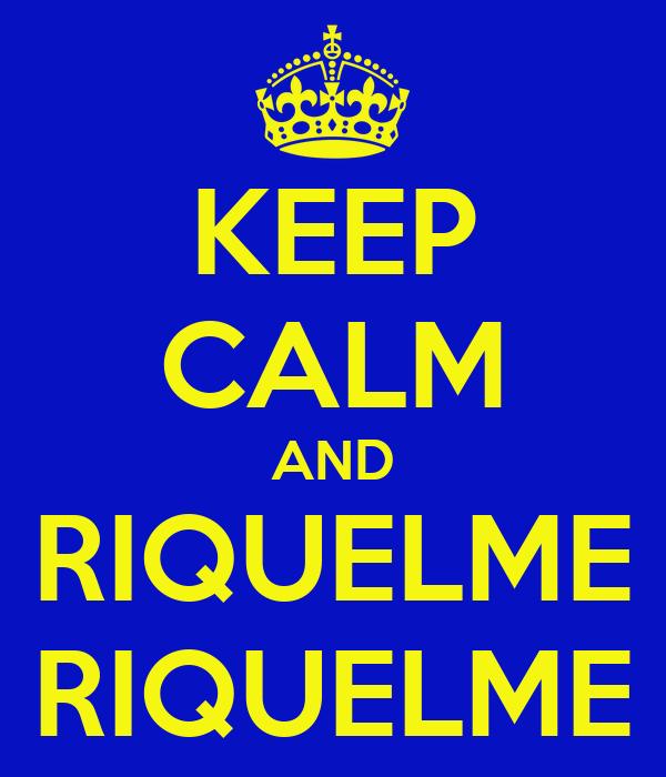 KEEP CALM AND RIQUELME RIQUELME