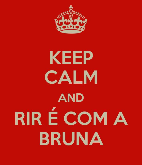 KEEP CALM AND RIR É COM A BRUNA