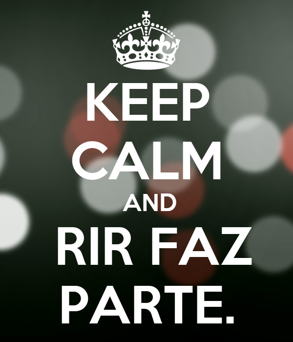 KEEP CALM  AND  RIR FAZ PARTE.