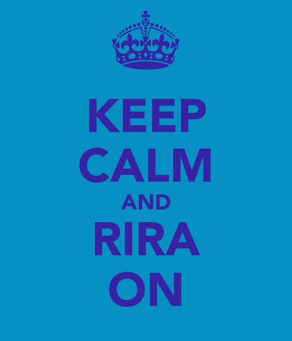 KEEP CALM AND RIRA ON