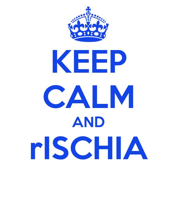 KEEP CALM AND rISCHIA