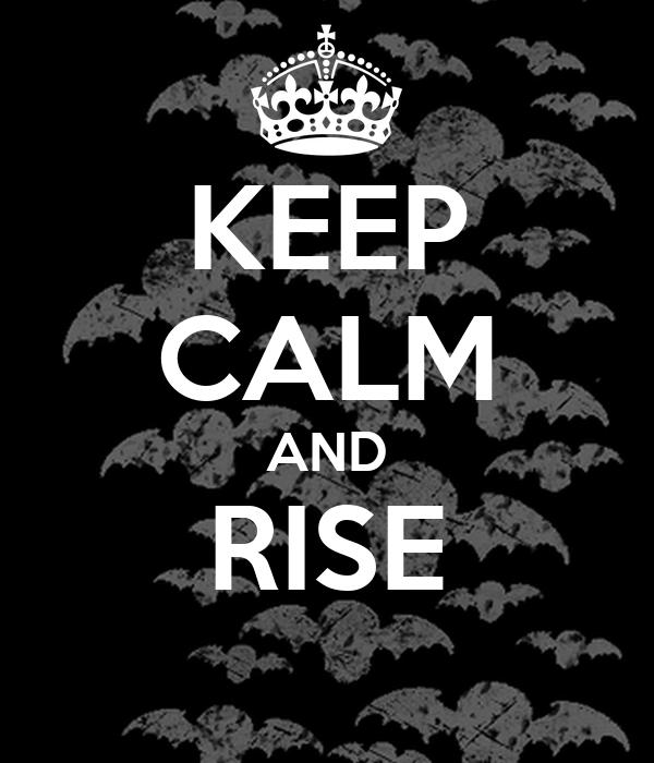 KEEP CALM AND RISE