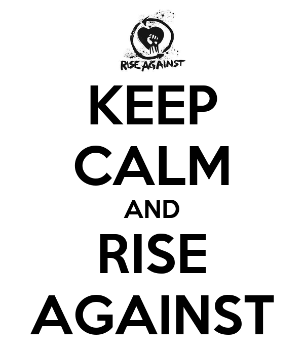 KEEP CALM AND RISE AGAINST