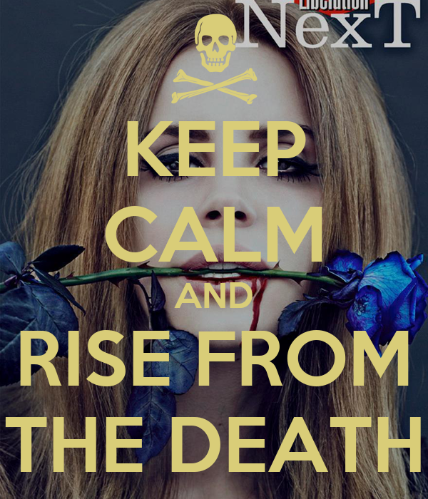 KEEP CALM AND RISE FROM THE DEATH