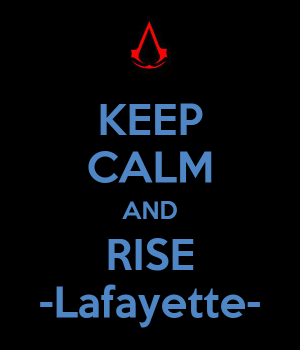 KEEP CALM AND RISE -Lafayette-