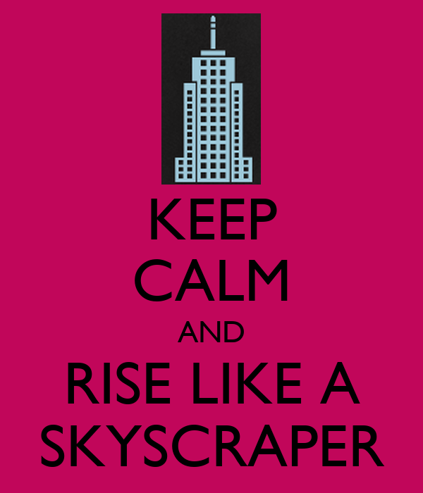 KEEP CALM AND RISE LIKE A SKYSCRAPER