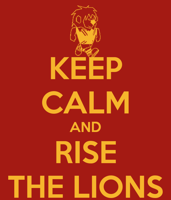 KEEP CALM AND RISE THE LIONS