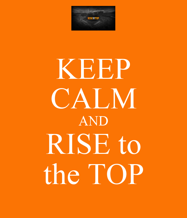 KEEP CALM AND RISE to the TOP