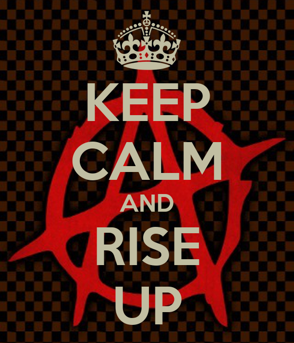 KEEP CALM AND RISE UP