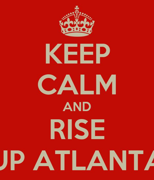 KEEP CALM AND RISE UP ATLANTA