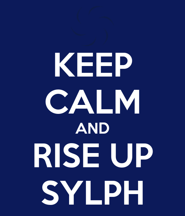 KEEP CALM AND RISE UP SYLPH