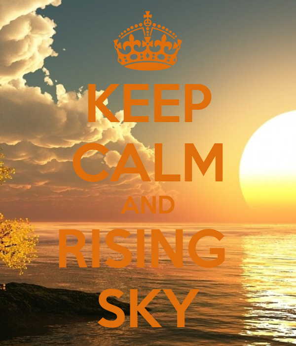 KEEP CALM AND RISING  SKY