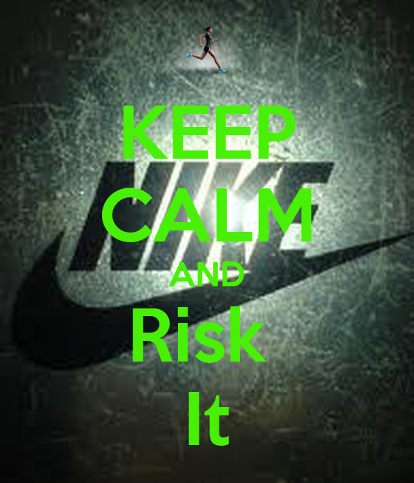 KEEP CALM AND Risk  It