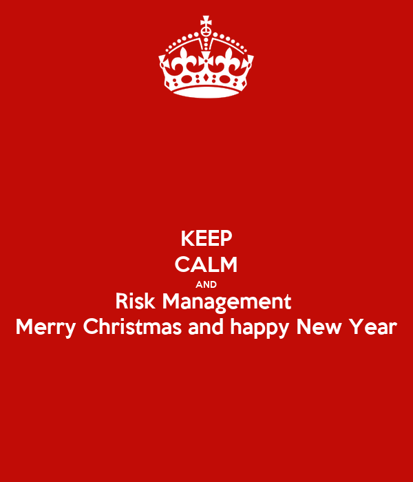 Keeping Christmas All The Year: KEEP CALM AND Risk Management Merry Christmas And Happy
