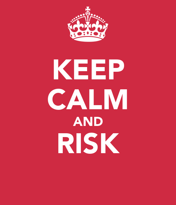 KEEP CALM AND RISK