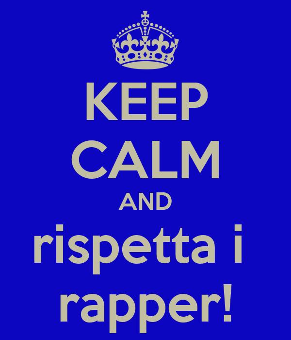 KEEP CALM AND rispetta i  rapper!