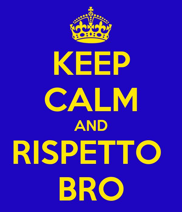 KEEP CALM AND RISPETTO  BRO