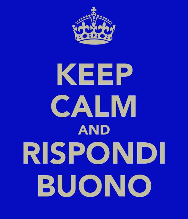 KEEP CALM AND RISPONDI BUONO