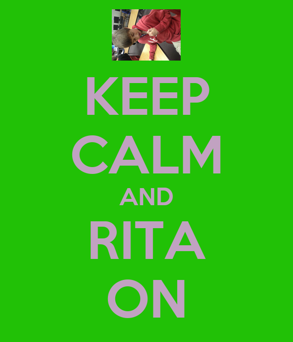KEEP CALM AND RITA ON