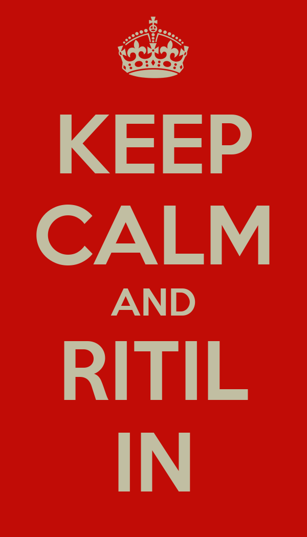 KEEP CALM AND RITIL IN